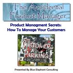 Product Management Secrets - How To Manage Your Customers